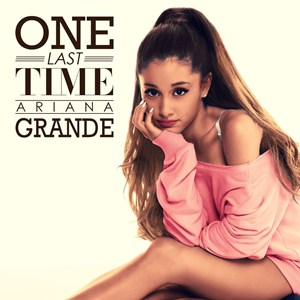 แปลเพลง One Last Time – Ariana Grande
