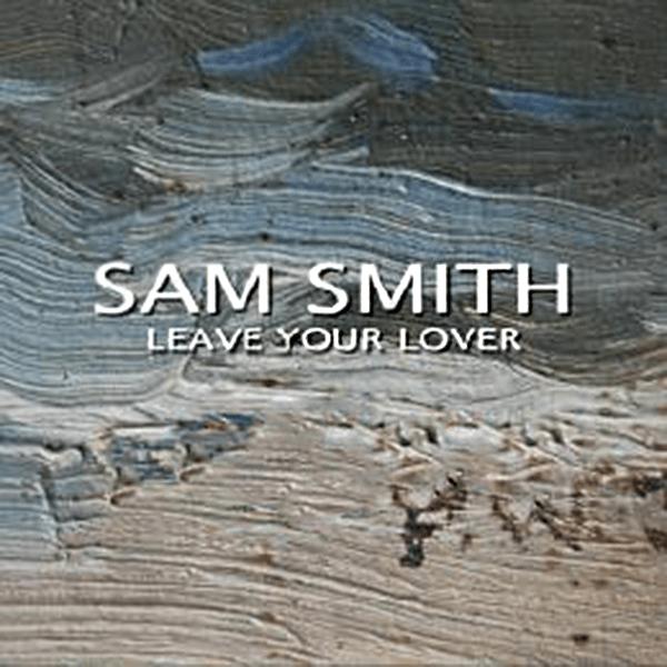แปลเพลง Leave Your Lover – Sam Smith