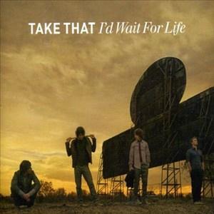 แปลเพลง I'd Wait For Life – Take That