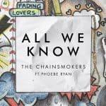 แปลเพลง All We Know – The Chainsmokers ft. Phoebe Ryan