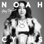 แปลเพลง Stay Together – Noah Cyrus ความหมายเพลง