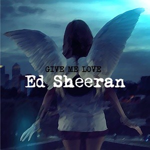 แปลเพลง Give Me Love - Ed Sheeran