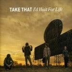 แปลเพลง I'd Wait For Life - Take That